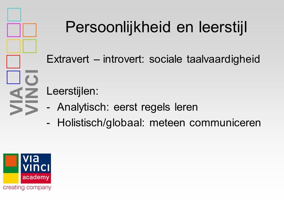 VIAVINCI Persoonlijkheid en leerstijl Extravert – introvert: sociale taalvaardigheid Leerstijlen: -Analytisch: eerst regels leren -Holistisch/globaal: