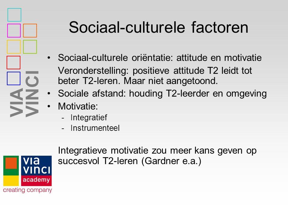 VIAVINCI Sociaal-culturele factoren Sociaal-culturele oriëntatie: attitude en motivatie Veronderstelling: positieve attitude T2 leidt tot beter T2-ler