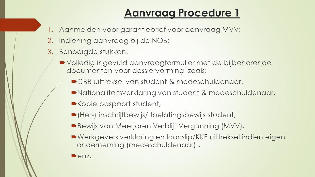 Aanvraag Procedure 1 1.Aanmelden voor garantiebrief voor aanvraag MVV; 2.Indiening aanvraag bij de NOB; 3.Benodigde stukken:  Volledig ingevuld aanvr