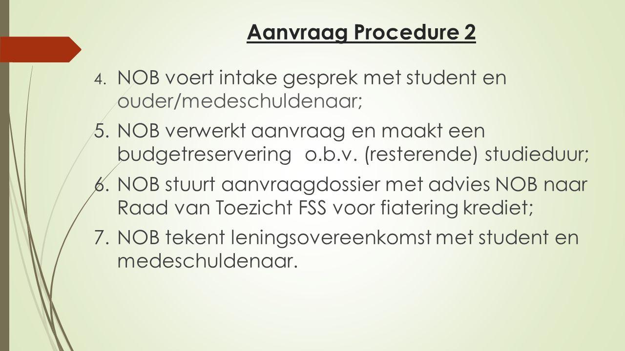 Aanvraag Procedure 2 4. NOB voert intake gesprek met student en ouder/medeschuldenaar; 5.NOB verwerkt aanvraag en maakt een budgetreservering o.b.v. (