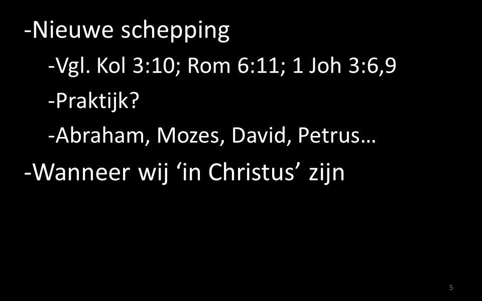 -Nieuwe schepping -Vgl.Kol 3:10; Rom 6:11; 1 Joh 3:6,9 -Praktijk.