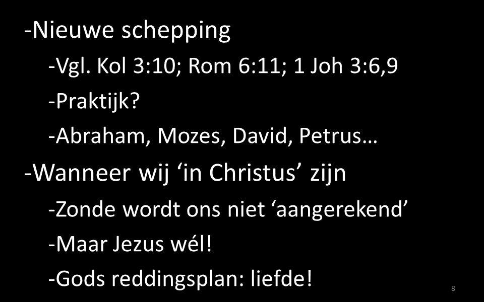 -Nieuwe schepping -Vgl. Kol 3:10; Rom 6:11; 1 Joh 3:6,9 -Praktijk.