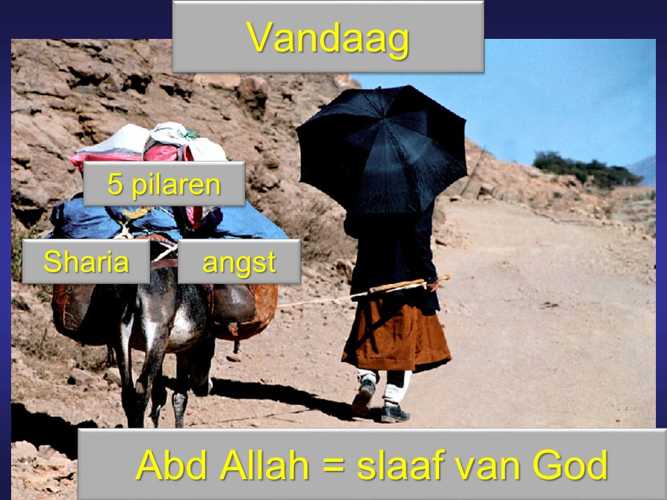 Abd Allah = slaaf van God VandaagVandaag 5 pilaren ShariaShariaangstangst