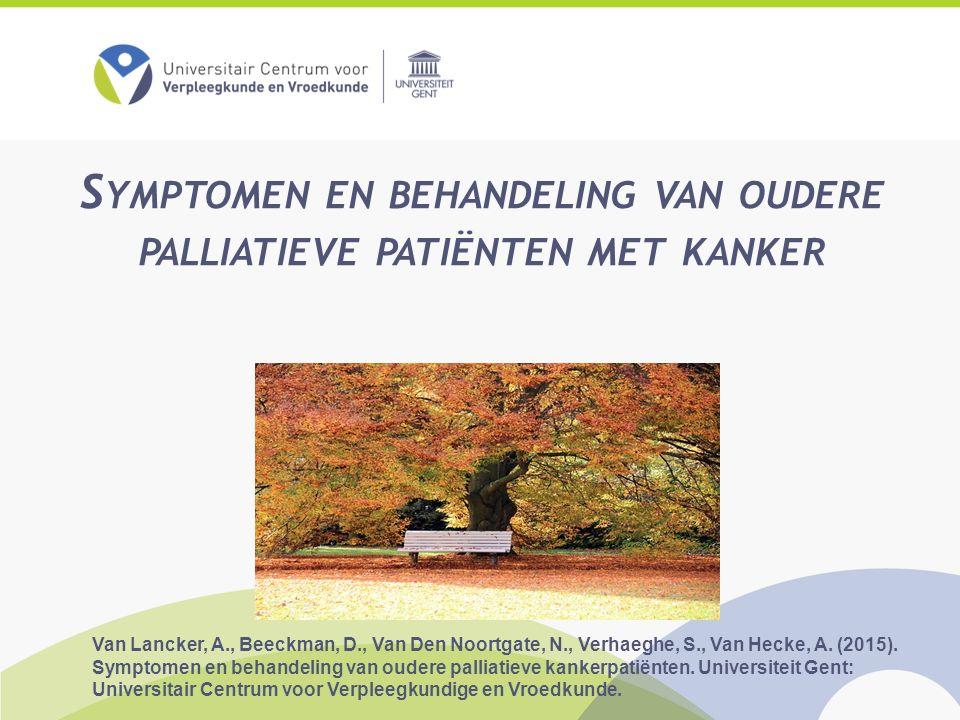 S YMPTOMEN EN BEHANDELING VAN OUDERE PALLIATIEVE PATIËNTEN MET KANKER Van Lancker, A., Beeckman, D., Van Den Noortgate, N., Verhaeghe, S., Van Hecke, A.