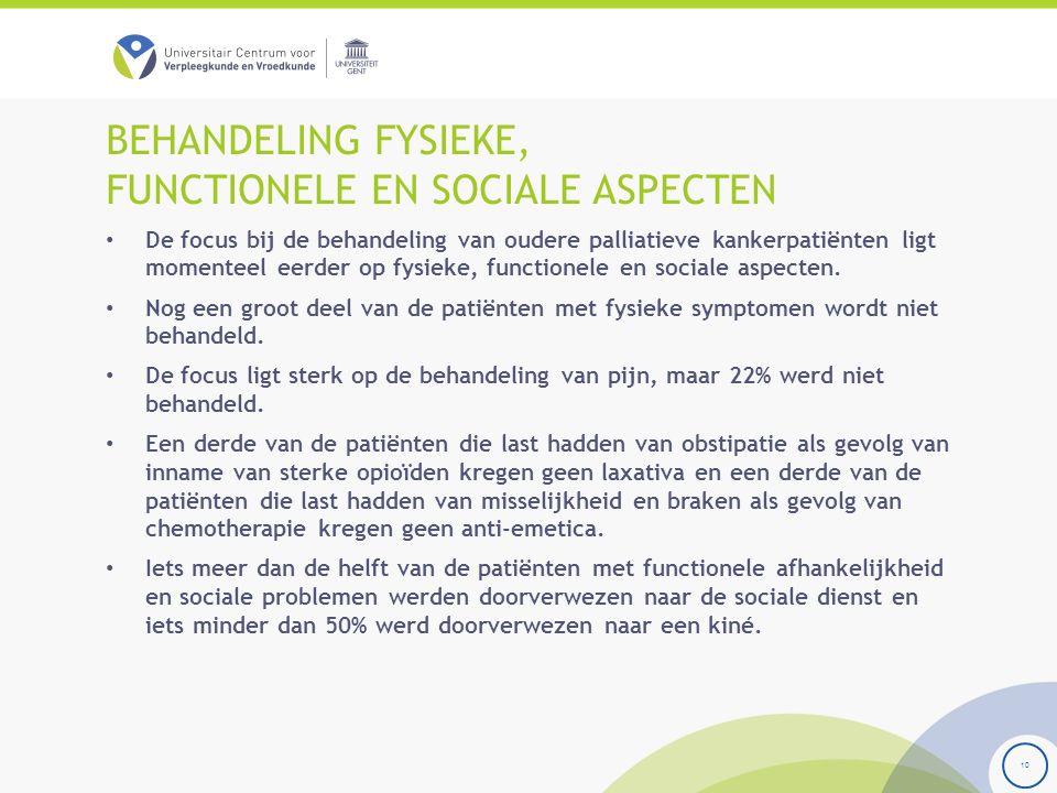 BEHANDELING FYSIEKE, FUNCTIONELE EN SOCIALE ASPECTEN De focus bij de behandeling van oudere palliatieve kankerpatiënten ligt momenteel eerder op fysieke, functionele en sociale aspecten.