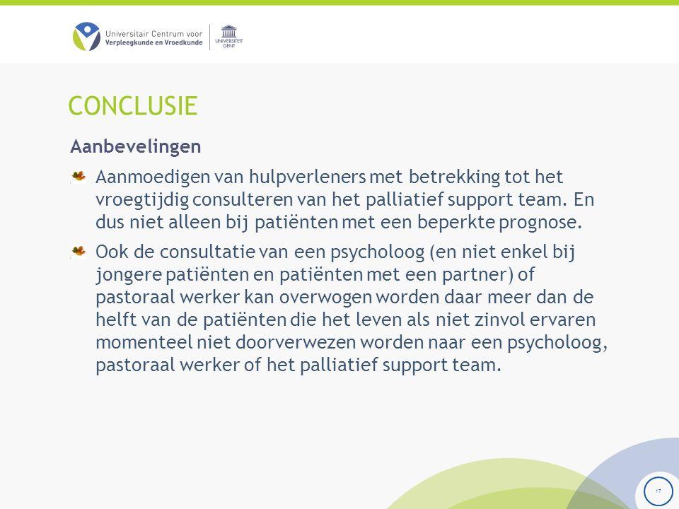 CONCLUSIE 17 Aanbevelingen Aanmoedigen van hulpverleners met betrekking tot het vroegtijdig consulteren van het palliatief support team.
