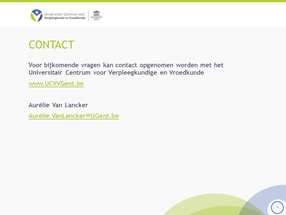 CONTACT Voor bijkomende vragen kan contact opgenomen worden met het Universitair Centrum voor Verpleegkundige en Vroedkunde www.UCVVGent.be Aurélie Van Lancker Aurélie.VanLancker@UGent.be 19