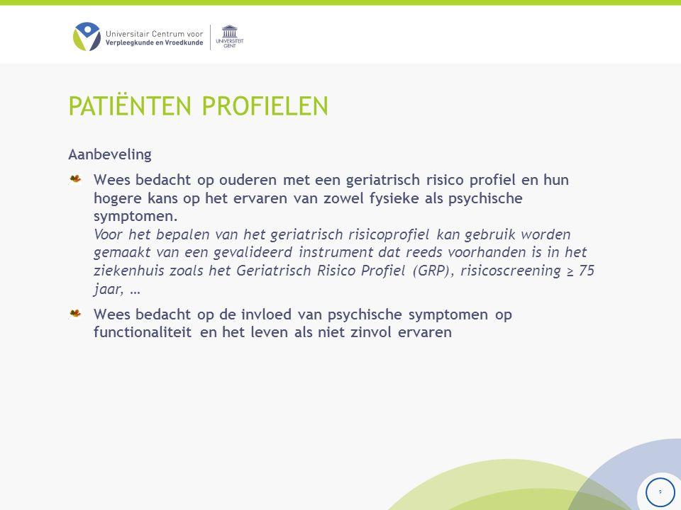 PATIËNTEN PROFIELEN 9 Aanbeveling Wees bedacht op ouderen met een geriatrisch risico profiel en hun hogere kans op het ervaren van zowel fysieke als psychische symptomen.