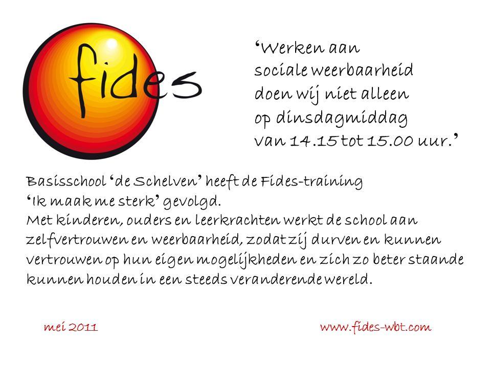 ' Werken aan sociale weerbaarheid doen wij niet alleen op dinsdagmiddag van 14.15 tot 15.00 uur. ' Basisschool ' de Schelven ' heeft de Fides-training
