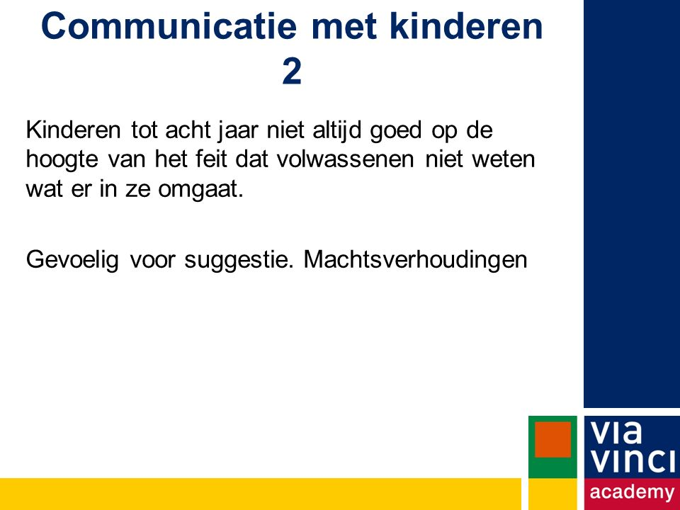 Communicatie met kinderen 2 Kinderen tot acht jaar niet altijd goed op de hoogte van het feit dat volwassenen niet weten wat er in ze omgaat.