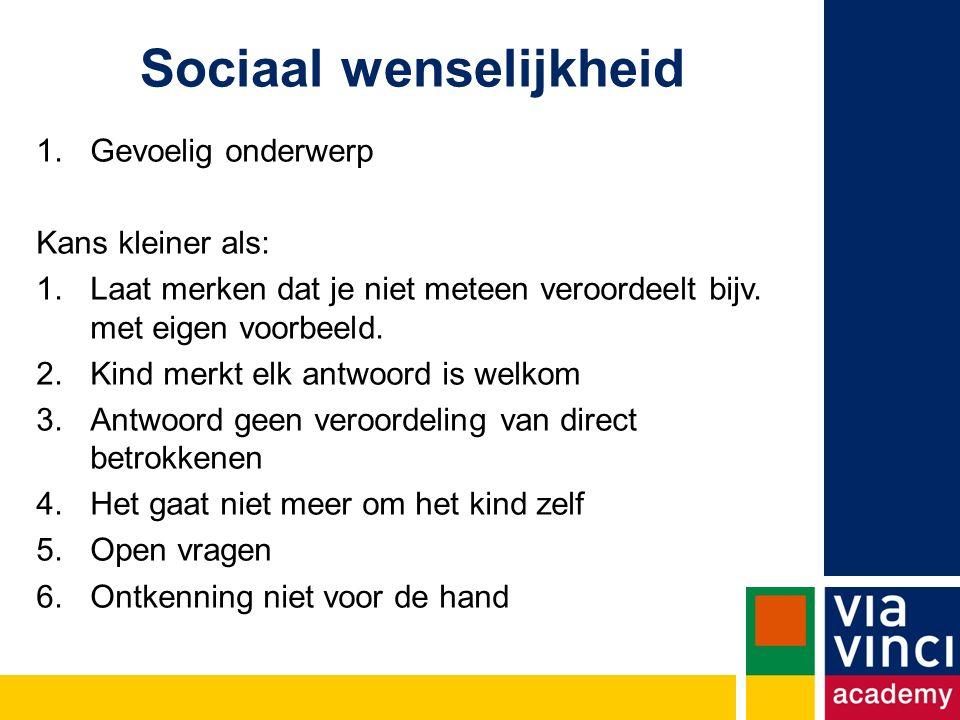 Sociaal wenselijkheid 1.Gevoelig onderwerp Kans kleiner als: 1.Laat merken dat je niet meteen veroordeelt bijv.