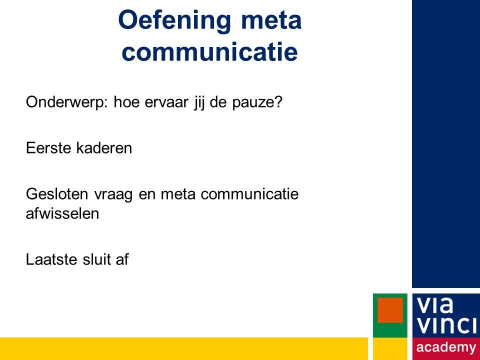 Oefening meta communicatie Onderwerp: hoe ervaar jij de pauze.
