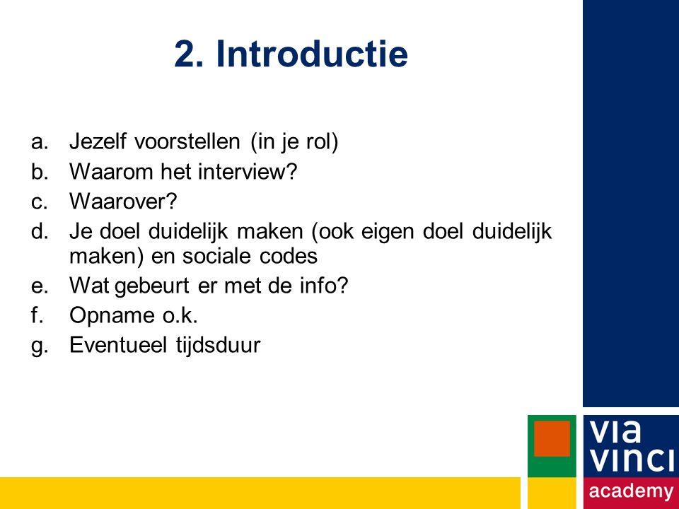 2.Introductie a.Jezelf voorstellen (in je rol) b.Waarom het interview.