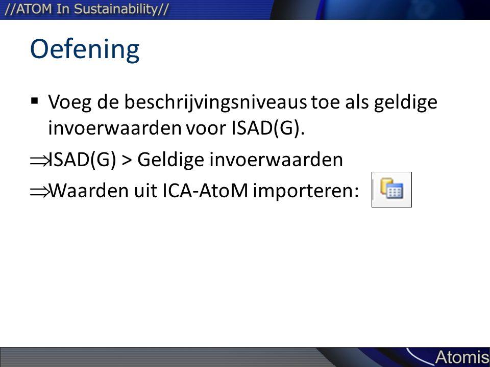 Oefening  Voeg de beschrijvingsniveaus toe als geldige invoerwaarden voor ISAD(G).