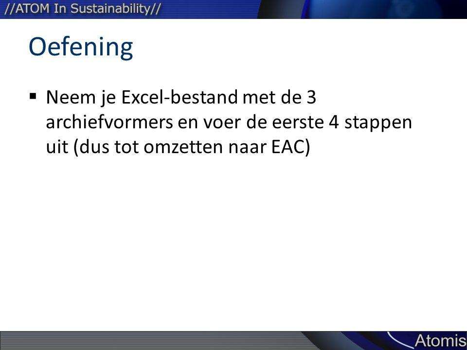 Oefening  Neem je Excel-bestand met de 3 archiefvormers en voer de eerste 4 stappen uit (dus tot omzetten naar EAC)