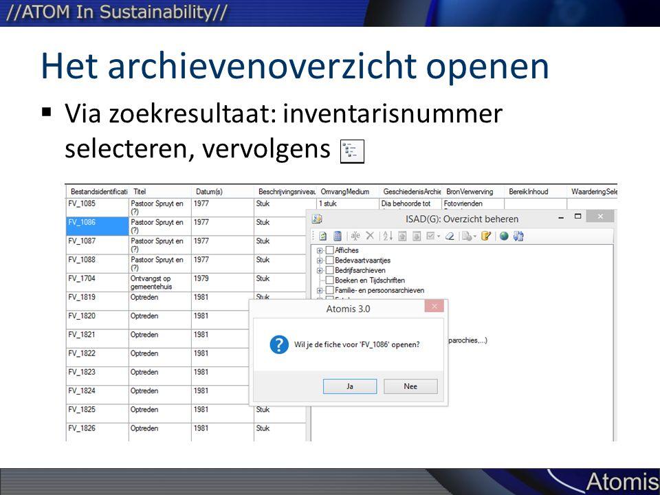 Het archievenoverzicht openen  Via zoekresultaat: inventarisnummer selecteren, vervolgens