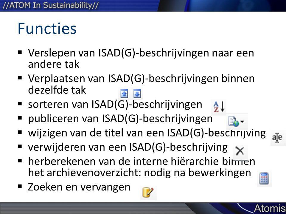 Functies  Verslepen van ISAD(G)-beschrijvingen naar een andere tak  Verplaatsen van ISAD(G)-beschrijvingen binnen dezelfde tak  sorteren van ISAD(G)-beschrijvingen  publiceren van ISAD(G)-beschrijvingen  wijzigen van de titel van een ISAD(G)-beschrijving  verwijderen van een ISAD(G)-beschrijving  herberekenen van de interne hiërarchie binnen het archievenoverzicht: nodig na bewerkingen  Zoeken en vervangen