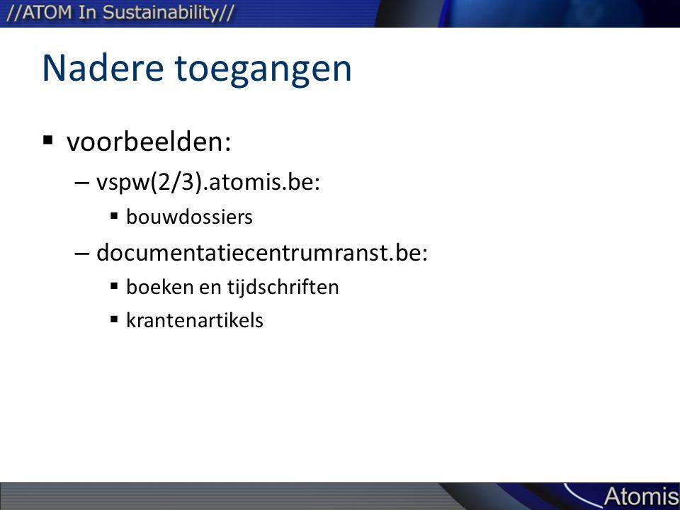 Nadere toegangen  voorbeelden: – vspw(2/3).atomis.be:  bouwdossiers – documentatiecentrumranst.be:  boeken en tijdschriften  krantenartikels