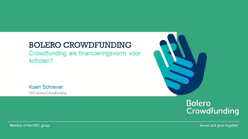 Invest and grow togetherMember of the KBC group BOLERO CROWDFUNDING Koen Schrever Crowdfunding als financieringsvorm voor scholen.