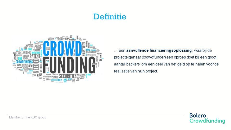 Member of the KBC group … een aanvullende financieringsoplossing, waarbij de projecteigenaar (crowdfunder) een oproep doet bij een groot aantal backers om een deel van het geld op te halen voor de realisatie van hun project.