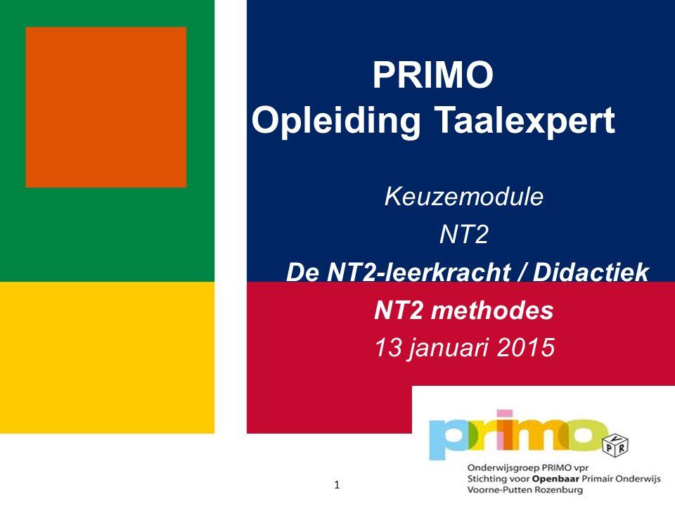 PRIMO Opleiding Taalexpert Keuzemodule NT2 De NT2-leerkracht / Didactiek NT2 methodes 13 januari 2015 1