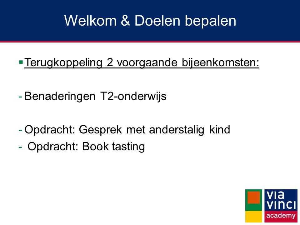 Welkom & Doelen bepalen  Terugkoppeling 2 voorgaande bijeenkomsten: -Benaderingen T2-onderwijs -Opdracht: Gesprek met anderstalig kind - Opdracht: Book tasting