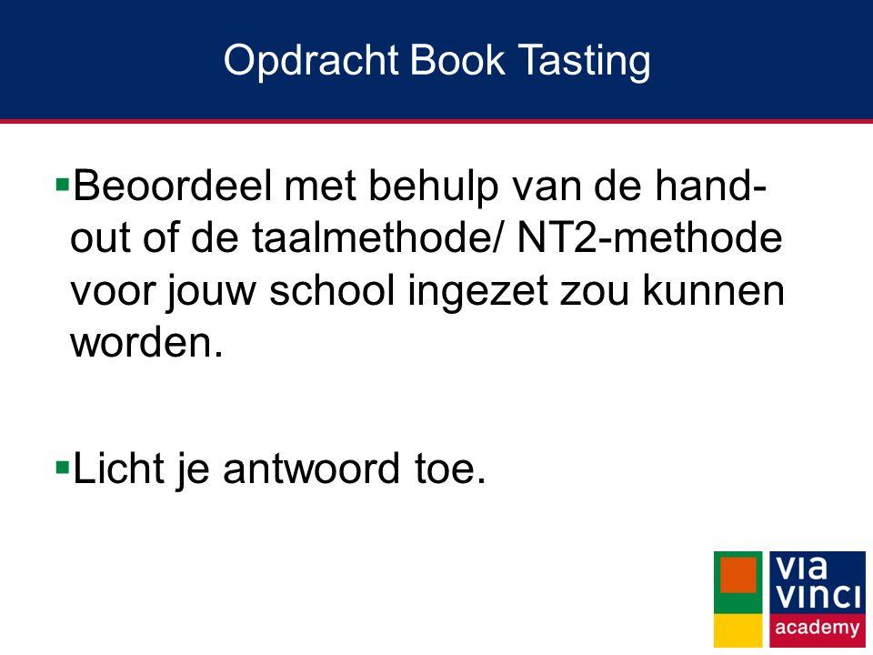 Opdracht Book Tasting  Beoordeel met behulp van de hand- out of de taalmethode/ NT2-methode voor jouw school ingezet zou kunnen worden.
