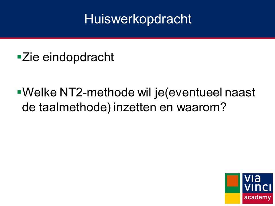 Huiswerkopdracht  Zie eindopdracht  Welke NT2-methode wil je(eventueel naast de taalmethode) inzetten en waarom?