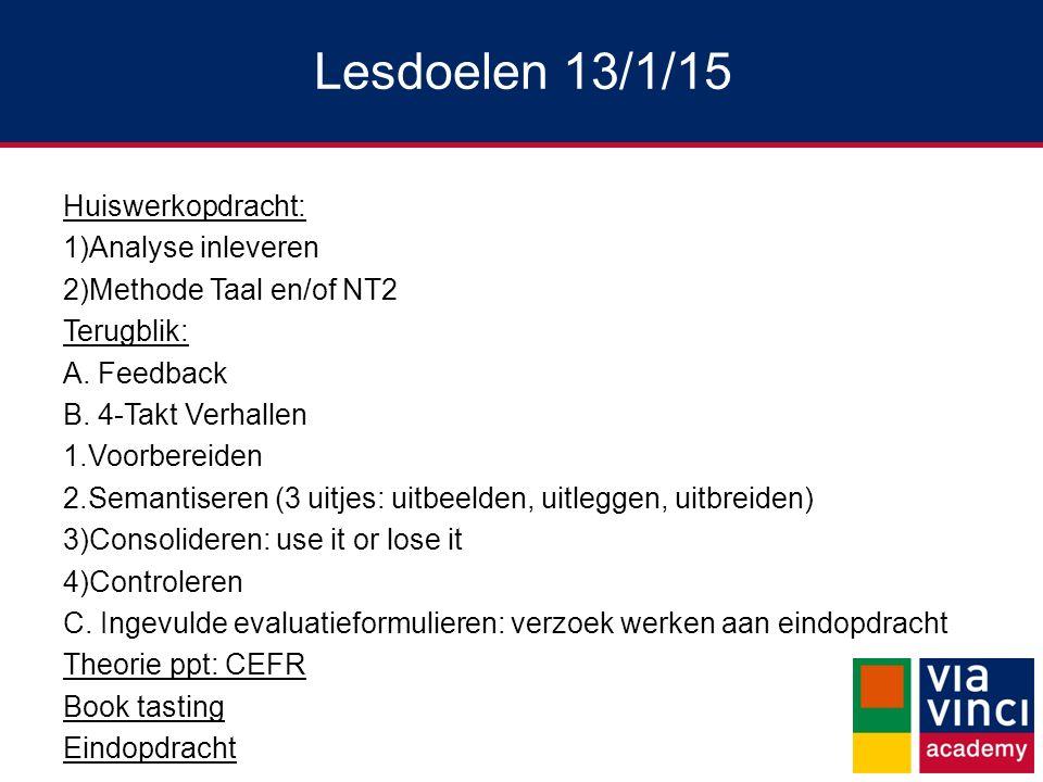 Lesdoelen 13/1/15 Huiswerkopdracht: 1)Analyse inleveren 2)Methode Taal en/of NT2 Terugblik: A.