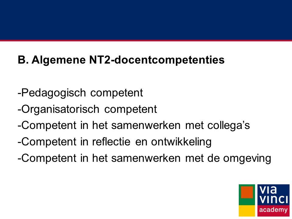 B. Algemene NT2-docentcompetenties -Pedagogisch competent -Organisatorisch competent -Competent in het samenwerken met collega's -Competent in reflect