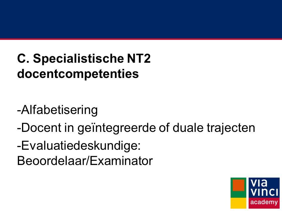 C. Specialistische NT2 docentcompetenties -Alfabetisering -Docent in geïntegreerde of duale trajecten -Evaluatiedeskundige: Beoordelaar/Examinator