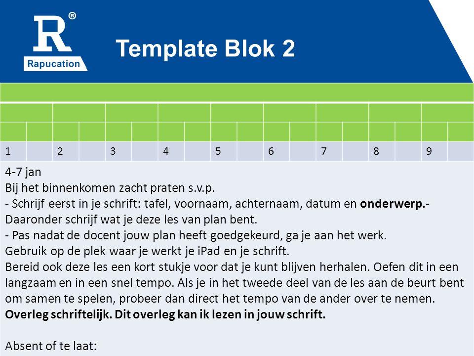 Template Blok 2 123456789 4-7 jan Bij het binnenkomen zacht praten s.v.p.