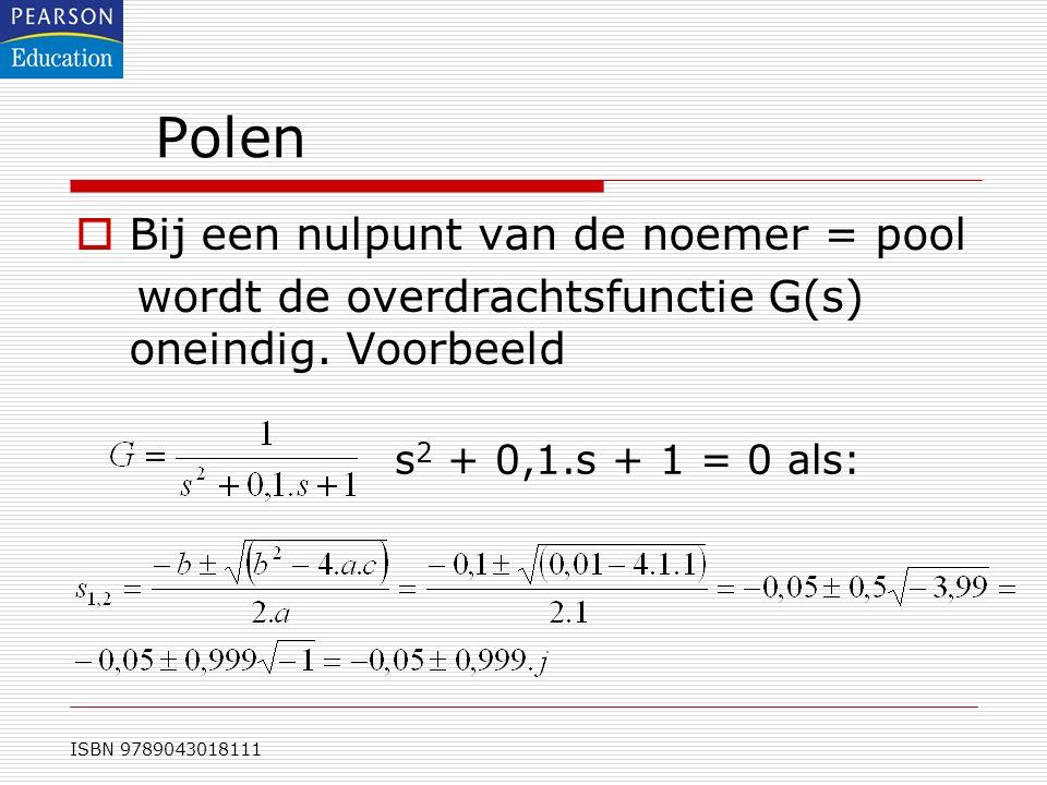 ISBN 9789043018111 Polen  Bij een nulpunt van de noemer = pool wordt de overdrachtsfunctie G(s) oneindig. Voorbeeld s 2 + 0,1.s + 1 = 0 als: