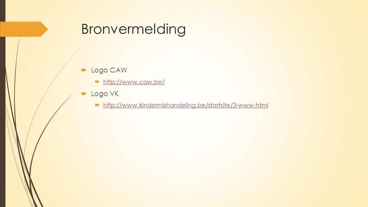 Bronvermelding  Logo CAW  http://www.caw.be/ http://www.caw.be/  Logo VK  http://www.kindermishandeling.be/startsite/3-www.html http://www.kinderm