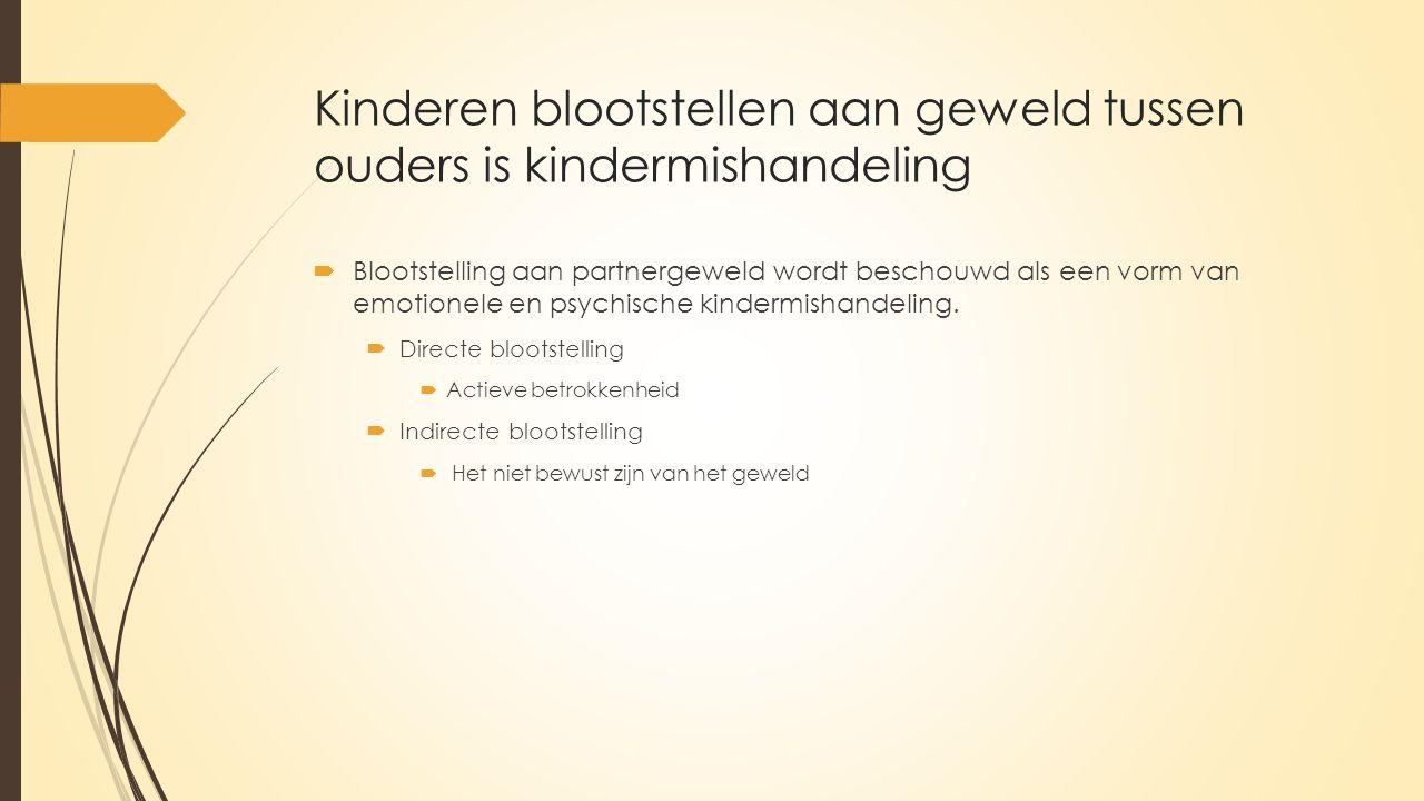 Kinderen blootstellen aan geweld tussen ouders is kindermishandeling  Blootstelling aan partnergeweld wordt beschouwd als een vorm van emotionele en psychische kindermishandeling.