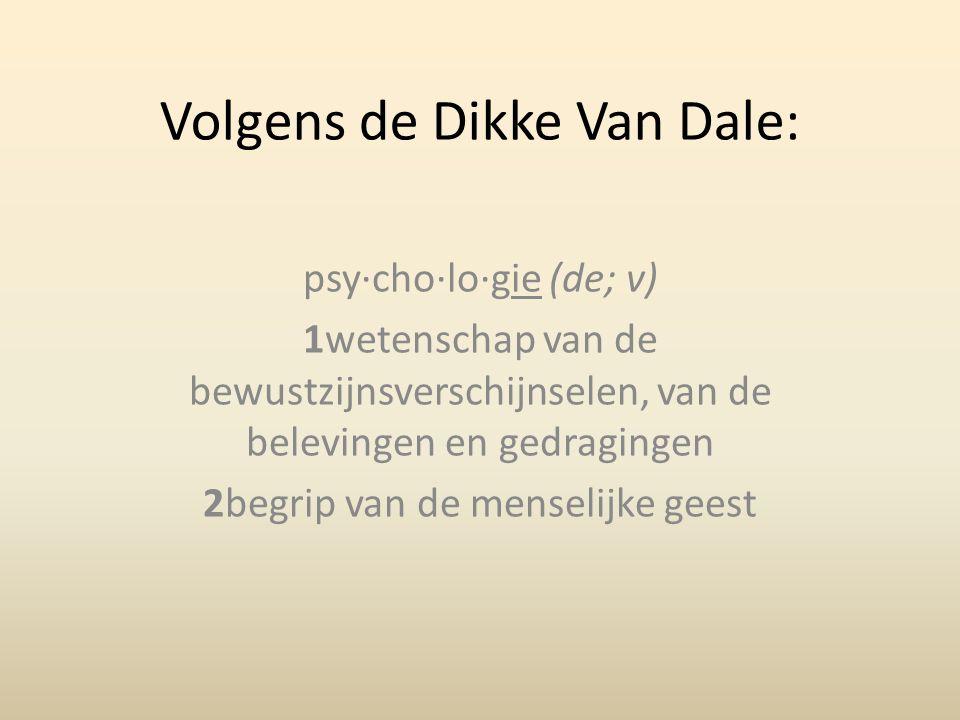 Volgens de Dikke Van Dale: psy·cho·lo·gie (de; v) 1wetenschap van de bewustzijnsverschijnselen, van de belevingen en gedragingen 2begrip van de menselijke geest