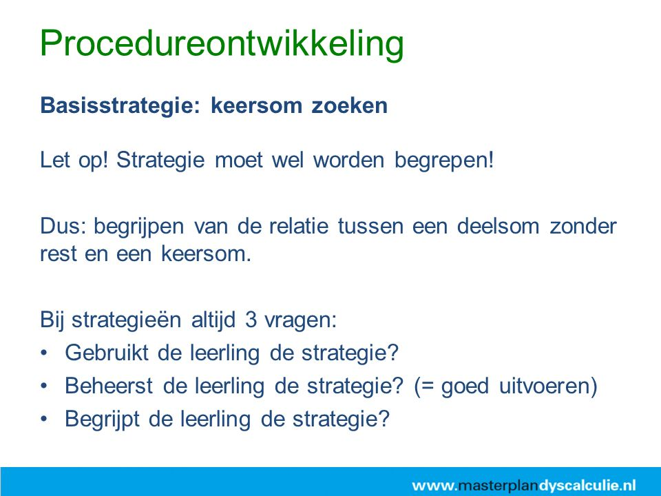 Basisstrategie: keersom zoeken Let op. Strategie moet wel worden begrepen.