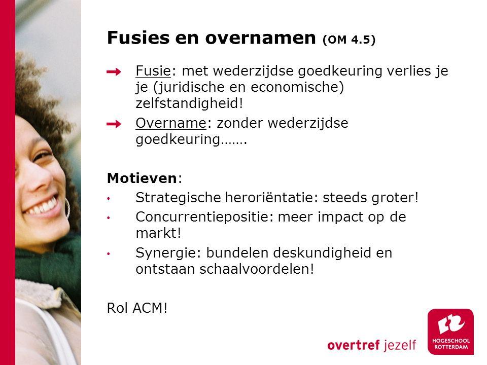 Fusies en overnamen (OM 4.5) Fusie: met wederzijdse goedkeuring verlies je je (juridische en economische) zelfstandigheid.