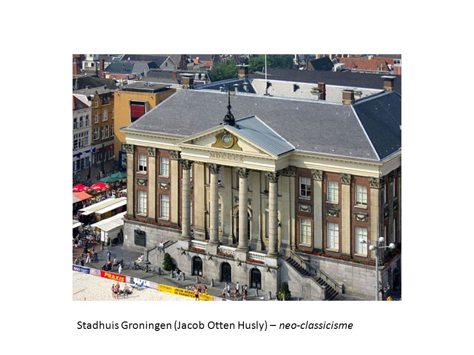 Stadhuis Groningen (Jacob Otten Husly) – neo-classicisme
