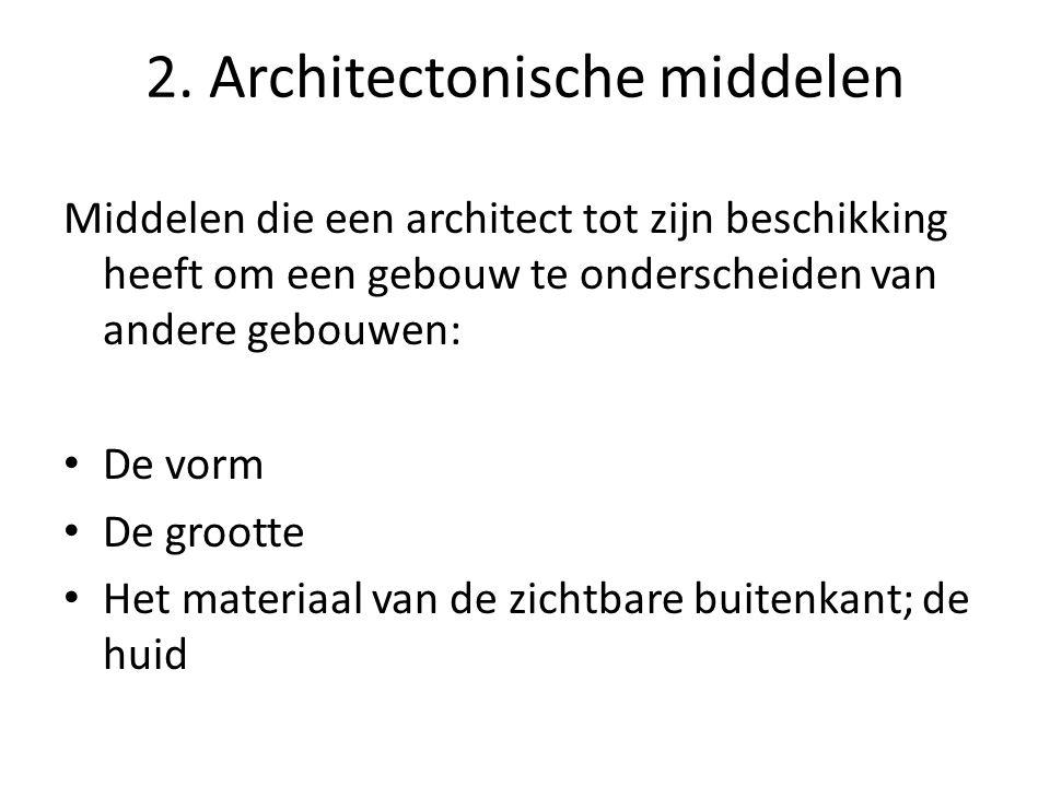 2. Architectonische middelen Middelen die een architect tot zijn beschikking heeft om een gebouw te onderscheiden van andere gebouwen: De vorm De groo