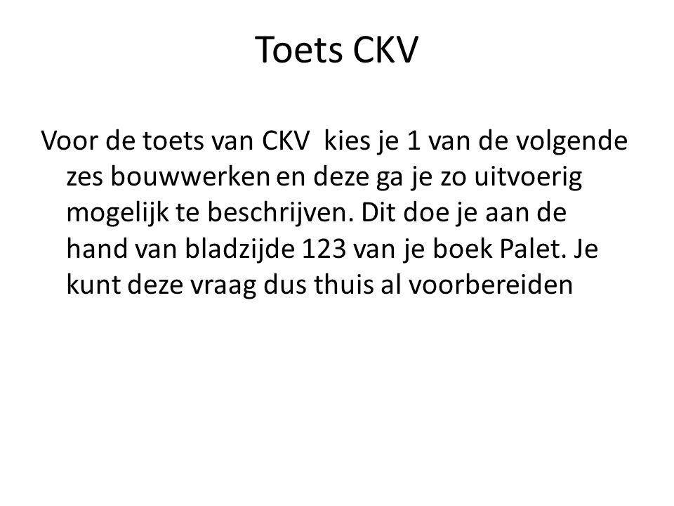 Toets CKV Voor de toets van CKV kies je 1 van de volgende zes bouwwerken en deze ga je zo uitvoerig mogelijk te beschrijven.