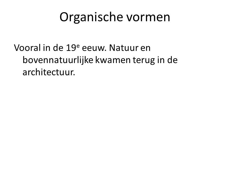 Organische vormen Vooral in de 19 e eeuw.