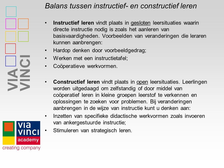 VIAVINCI Balans tussen instructief- en constructief leren Instructief leren vindt plaats in gesloten leersituaties waarin directe instructie nodig is zoals het aanleren van basisvaardigheden.