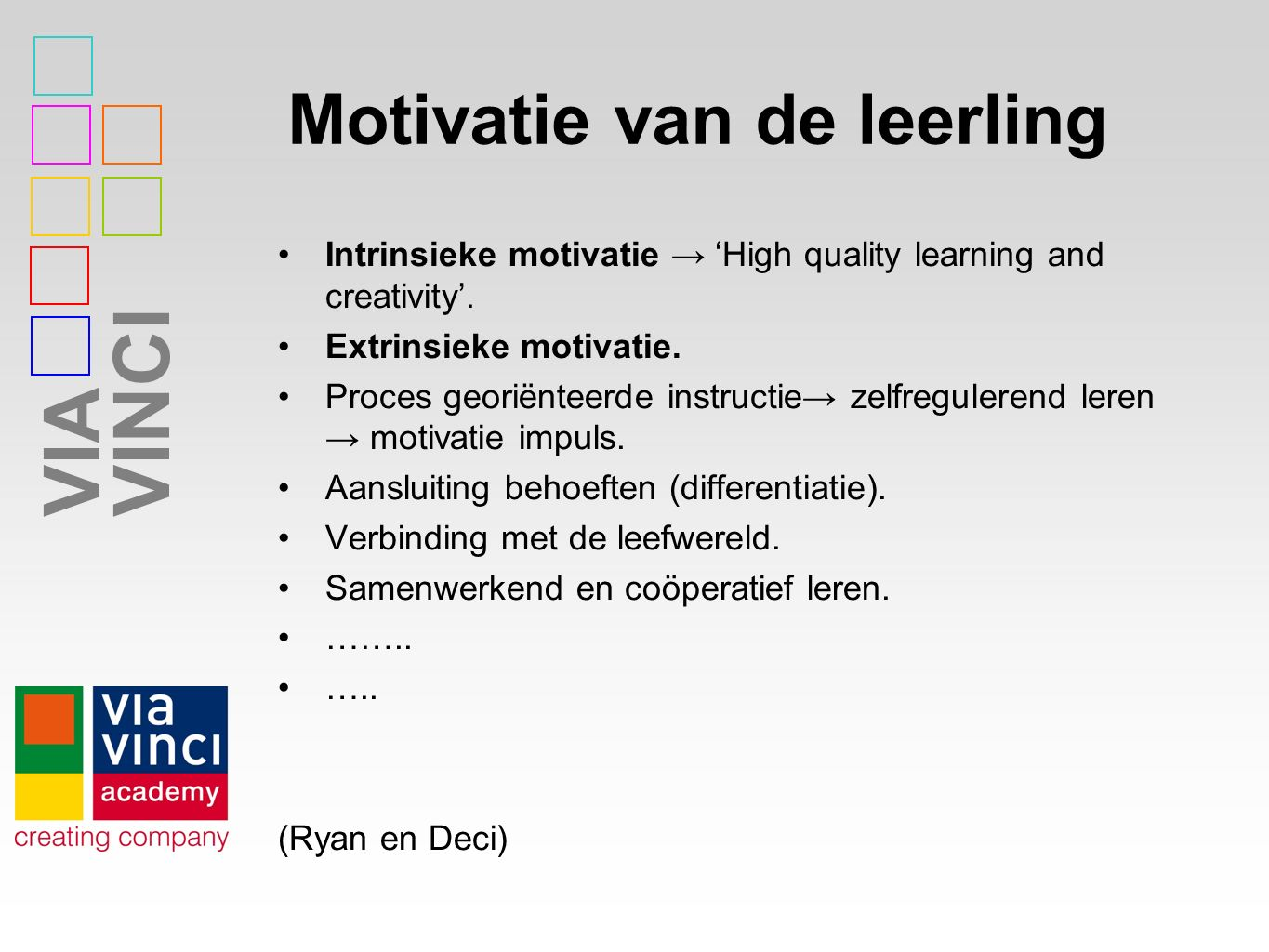 VIAVINCI Motivatie van de leerling Intrinsieke motivatie → 'High quality learning and creativity'.