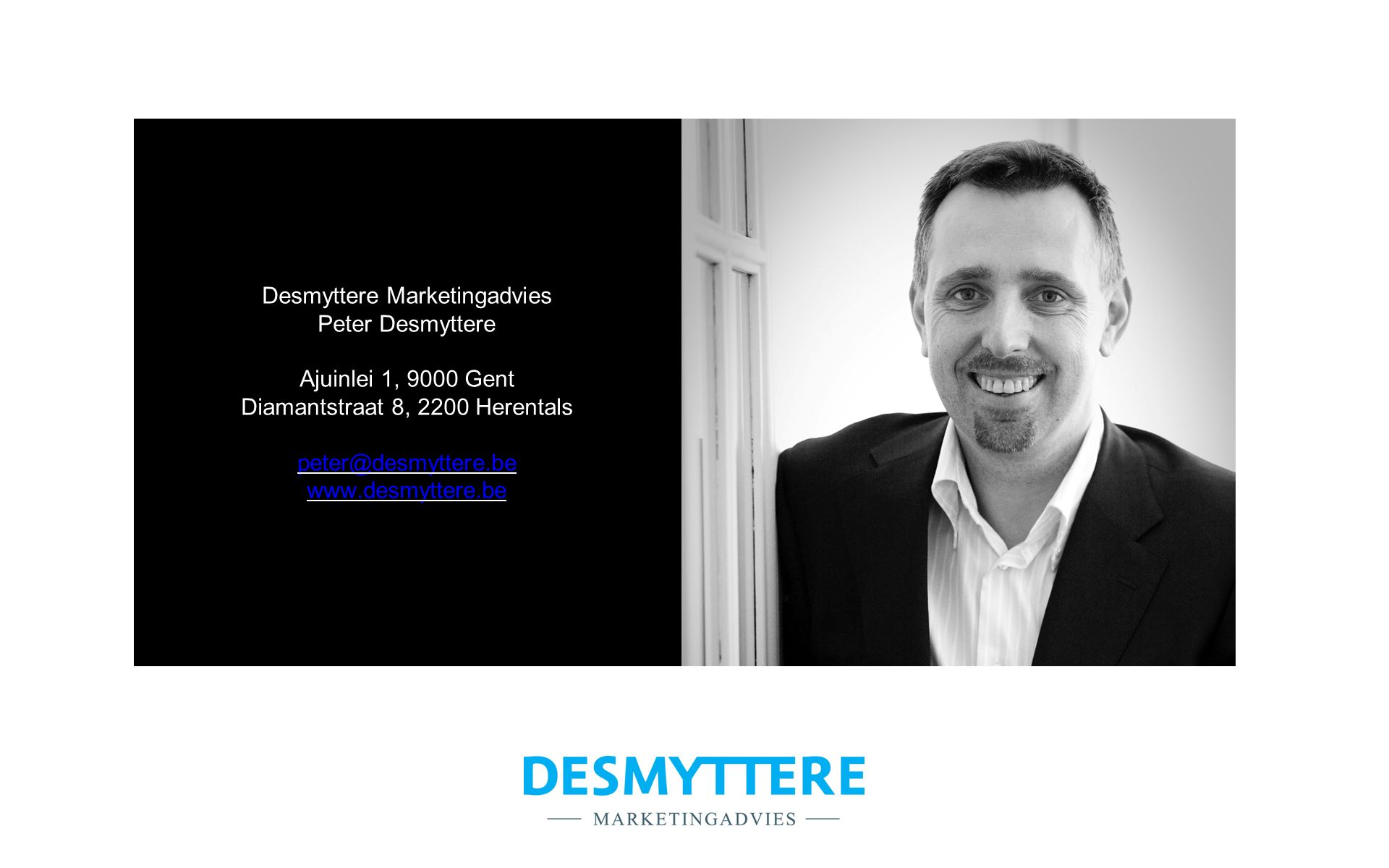 Desmyttere Marketingadvies Peter Desmyttere Ajuinlei 1, 9000 Gent Diamantstraat 8, 2200 Herentals peter@desmyttere.be www.desmyttere.be