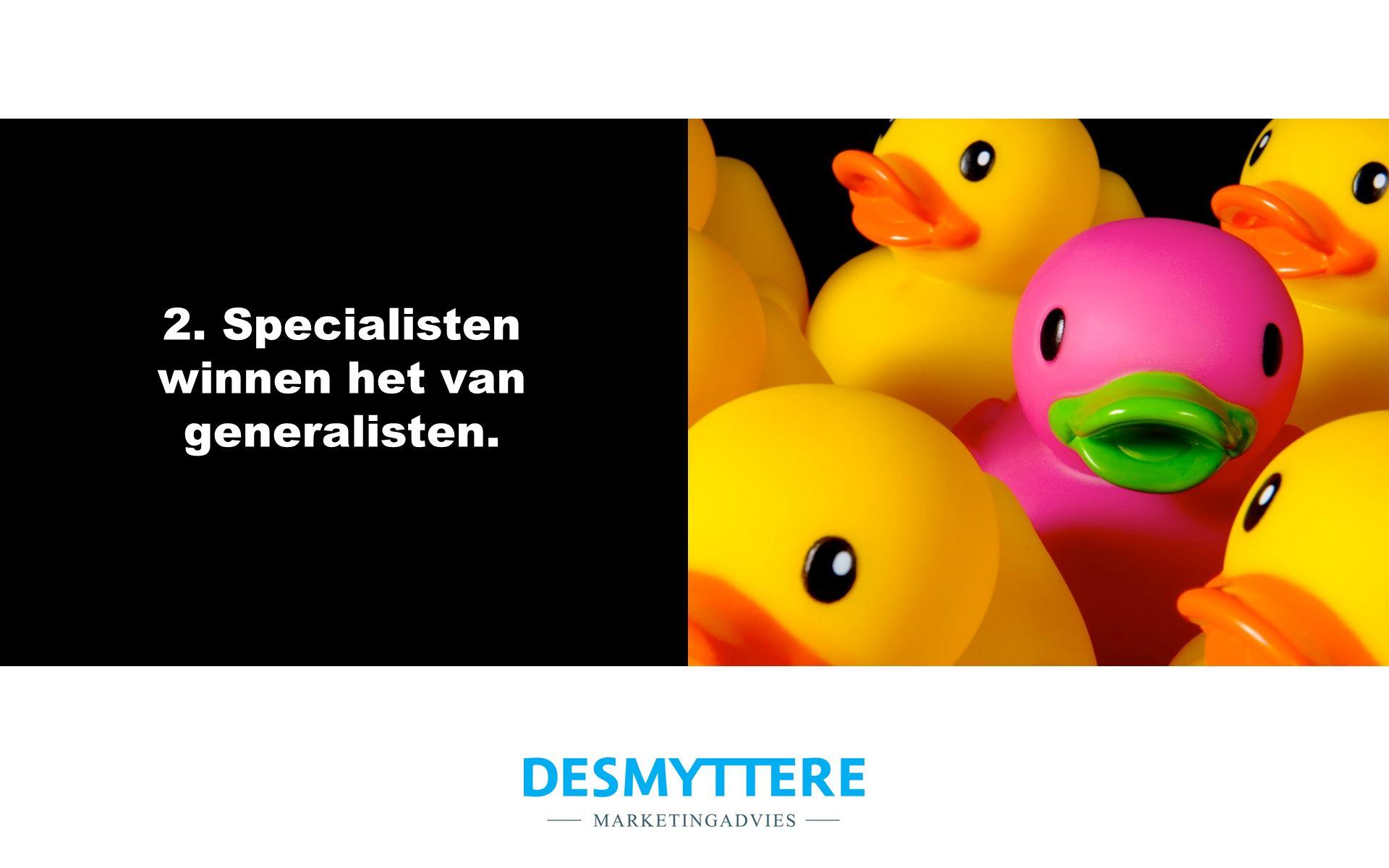 2. Specialisten winnen het van generalisten.