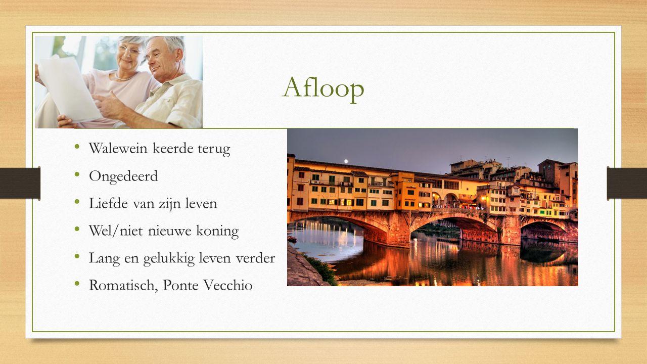 Afloop Walewein keerde terug Ongedeerd Liefde van zijn leven Wel/niet nieuwe koning Lang en gelukkig leven verder Romatisch, Ponte Vecchio