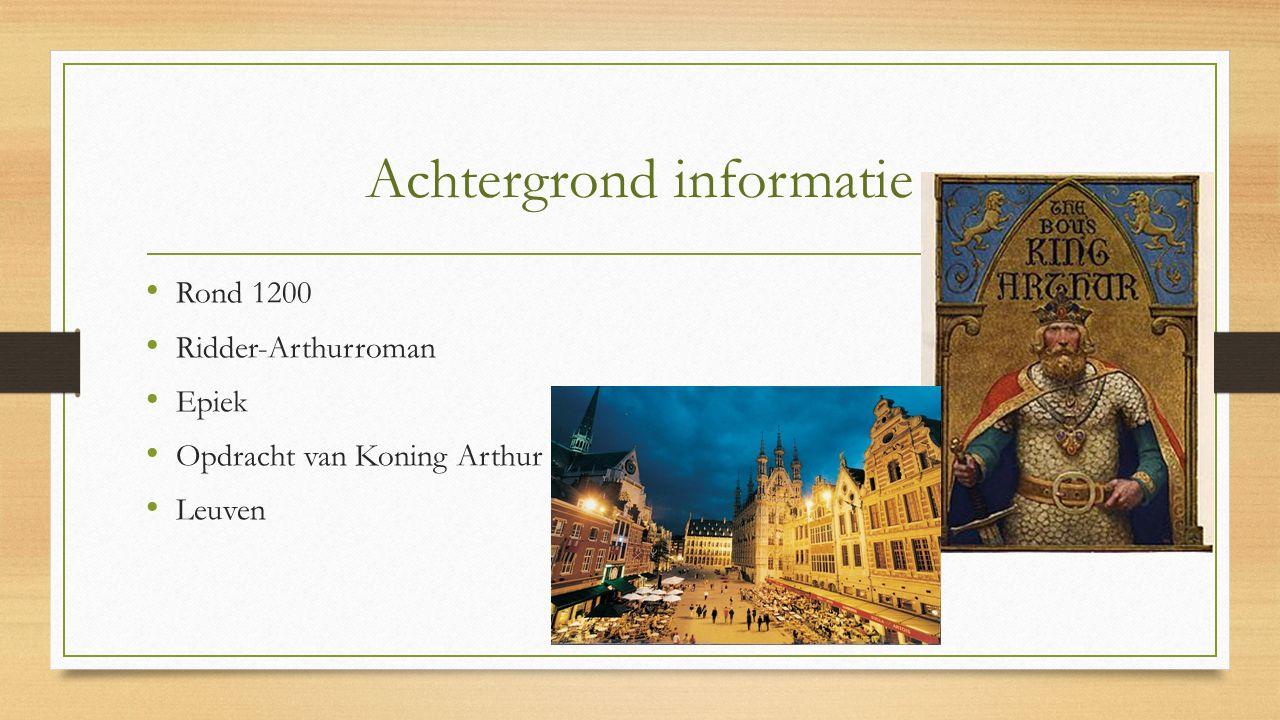 Achtergrond informatie Rond 1200 Ridder-Arthurroman Epiek Opdracht van Koning Arthur Leuven