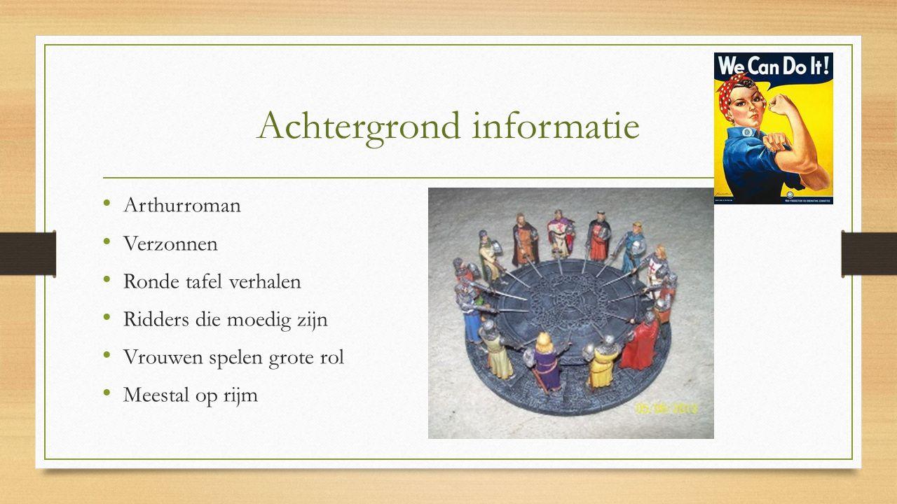 Achtergrond informatie Arthurroman Verzonnen Ronde tafel verhalen Ridders die moedig zijn Vrouwen spelen grote rol Meestal op rijm