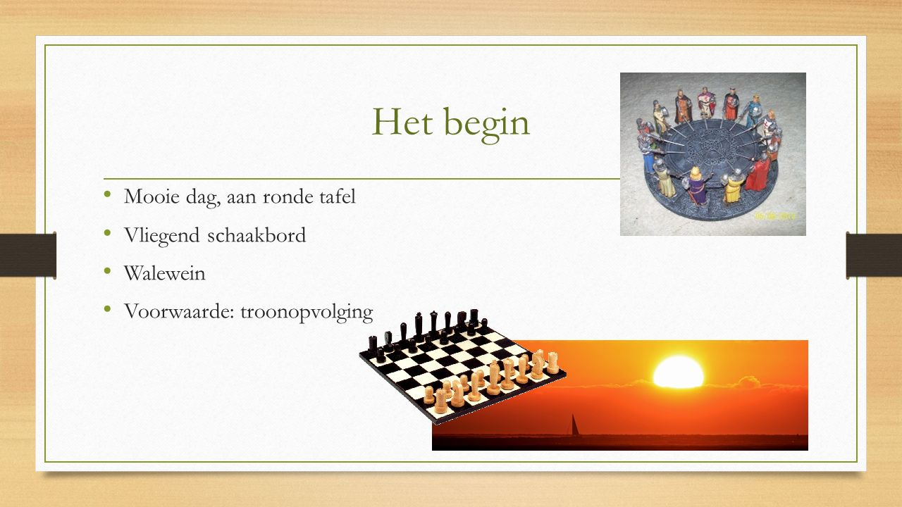 Het begin Mooie dag, aan ronde tafel Vliegend schaakbord Walewein Voorwaarde: troonopvolging